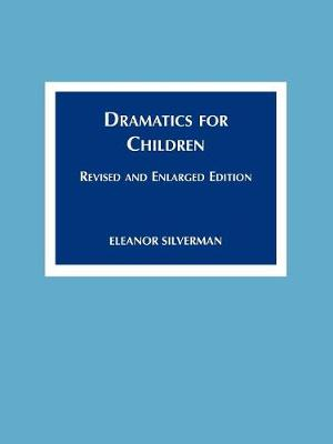 Dramatics for Children: Revised and Enlarged Ed. (Paperback)