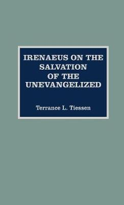 Irenaeus on the Salvation of the Unevangelized - ATLA Monograph Series 31 (Hardback)