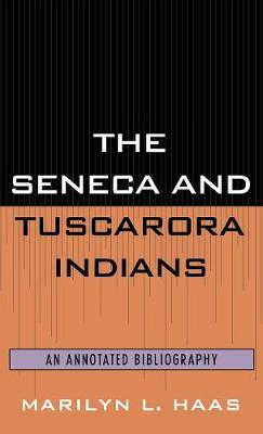 The Seneca and Tuscarora Indians: An Annotated Bibliography - Native American Bibliography Series 17 (Hardback)