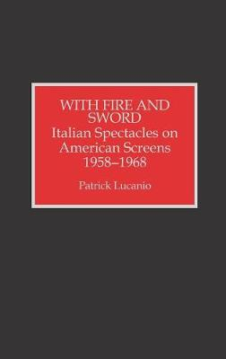 With Fire and Sword: Italian Spectacles on American Screens, 1958-1968 (Hardback)