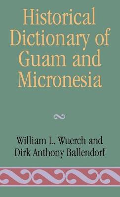 Historical Dictionary of Guam and Micronesia - Historical Dictionaries of Asia, Oceania and the Middle East 3 (Hardback)