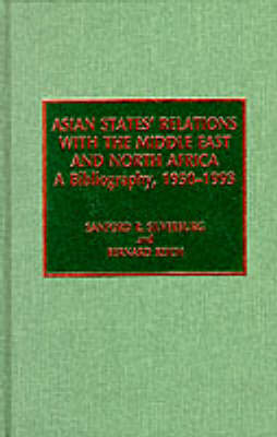 Asian States' Relations with the Middle East and North Africa: A Bibliography, 1950-1993 - The Scarecrow Area Bibliographies Series 6 (Hardback)