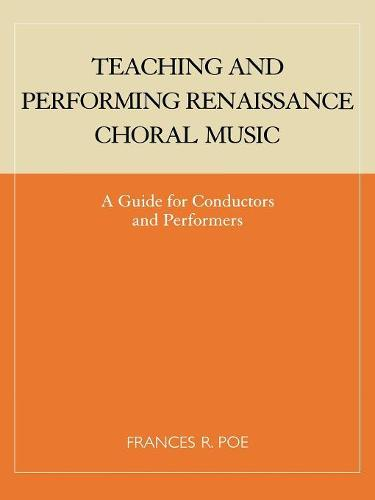 Teaching and Performing Renaissance Choral Music: A Guide for Conductors and Performers (Paperback)