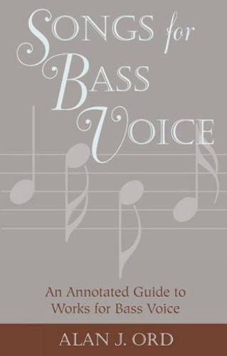 Songs for Bass Voice: An Annotated Guide to Works for Bass Voice (Hardback)