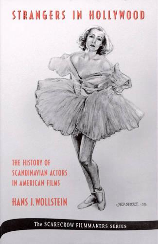 Strangers in Hollywood: The History of Scandinavian Actors in American Films from 1910 to World War II - The Scarecrow Filmmakers Series (Hardback)