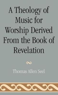 A Theology of Music for Worship Derived from the Book of Revelation - Studies in Liturgical Musicology 3 (Hardback)