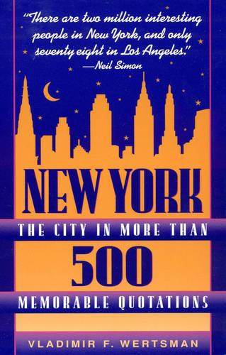 New York, the City in More Than 500 Memorable Quotations: From More Than 500 Authors (American and Foreign) and More Than 500 Reference Sources (Hardback)