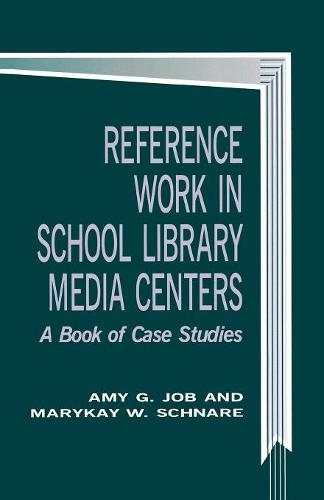 Reference Work in School Library Media Centers: A Book of Case Studies - School Librarianship Series (Paperback)