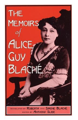 The Memoirs of Alice Guy Blache - The Scarecrow Filmmakers Series 12 (Paperback)