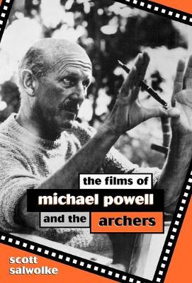 The Films of Michael Powell and the Archers - The Scarecrow Filmmakers Series 52 (Hardback)