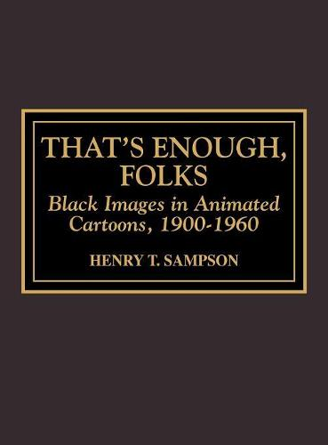That's Enough Folks: Black Images in Animated Cartoons, 1900-1960 (Hardback)