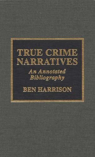 True Crime Narratives: An Annotated Bibliography (Hardback)