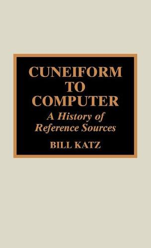 Cuneiform to Computer: A History of Reference Sources - The History of the Book 4 (Hardback)