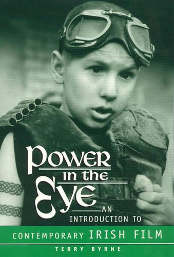 Power in the Eye: An Introduction to Contemporary Irish Film (Hardback)