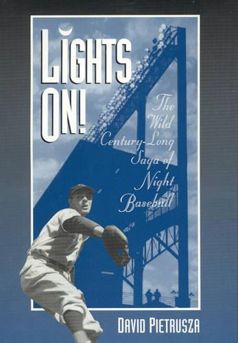 Lights on!: Wild Century-long Saga of Night Baseball - American Sports History Series No. 7 (Hardback)