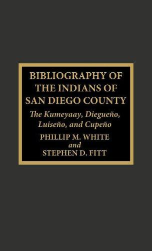 Bibliography of the Indians of San Diego County: The Kumeyaay, Diegueno, Luiseno, and Cupeno - Native American Bibliography Series 21 (Hardback)