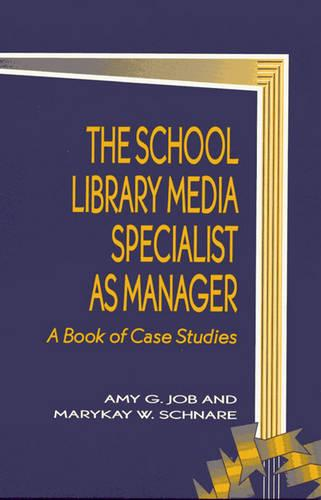 The School Library Media Specialist as Manager: A Book of Case Studies - School Librarianship Series (Paperback)