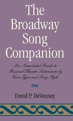 The Broadway Song Companion: An Annotated Guide to Musical Theatre Literature by Voice Type and Song Style (Hardback)