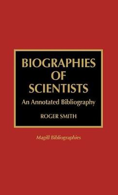 Biographies of Scientists: An Annotated Bibliography - Magill Bibliographies (Hardback)