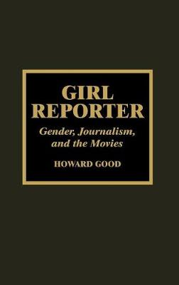 Girl Reporter: Gender, Journalism, and the Movies (Hardback)