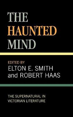 The Haunted Mind: The Supernatural in Victorian Literature (Hardback)