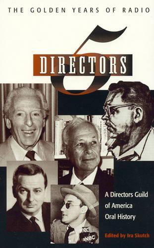 Five Directors: The Golden Years of Radio - Directors Guild of America Oral History 15 (Hardback)