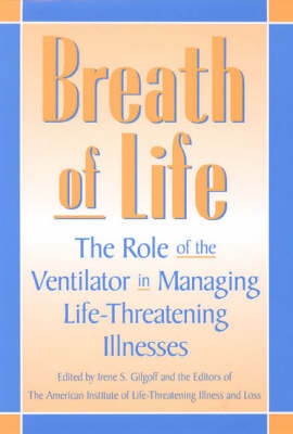 Breath of Life: The Role of the Ventilator in Managing Life-threatening Illnesses (Hardback)