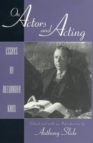 On Actors and Acting: Essays by Alexander Knox - The Scarecrow Filmmakers Series 63 (Hardback)