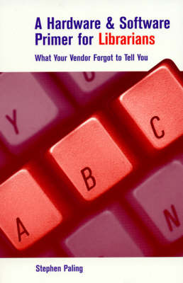 A Hardware and Software Primer for Librarians: What Your Vendor Forgot to Tell You (Hardback)