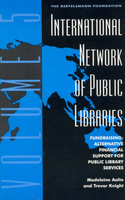 International Network of Public Libraries: v. 5: Fundraising: Alternative Financial Support for Public Library Services (Paperback)