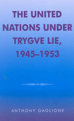 The United Nations under Trygve Lie, 1945-1953 - Partners for Peace 1 (Hardback)