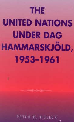 The United Nations under Dag Hammarskjold, 1953-1961 - Partners for Peace 2 (Hardback)