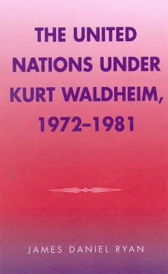 The United Nations under Kurt Waldheim, 1972-1981 - Partners for Peace 4 (Hardback)