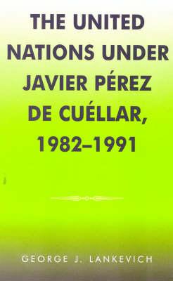 The United Nations under Javier Perez de Cuellar, 1982-1991 - Partners for Peace 5 (Hardback)