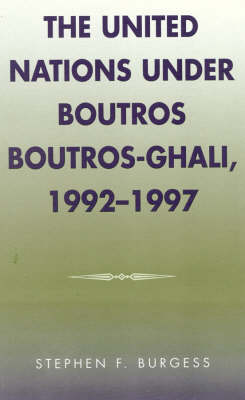 The United Nations under Boutros Boutros-Ghali, 1992-1997 - Partners for Peace 6 (Hardback)