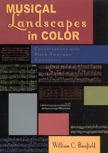 Musical Landscapes in Color: Conversations with Black American Composers (Hardback)