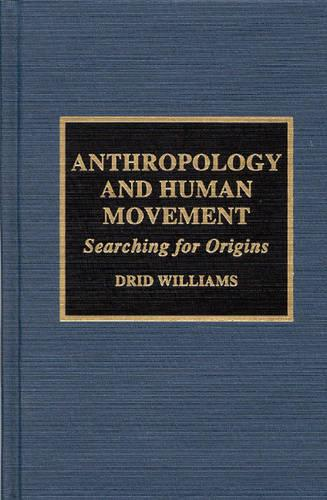 Anthropology and Human Movement: Searching for Origins - Readings in Anthropology of Human Movement 2 (Hardback)