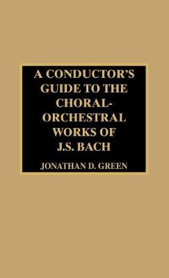 A Conductor's Guide to the Choral-Orchestral Works of J. S. Bach (Hardback)