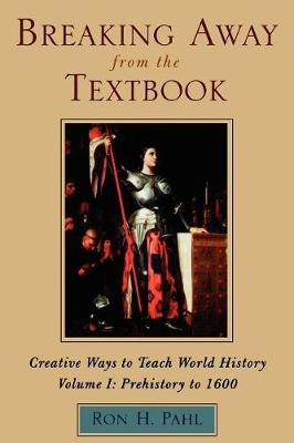Breaking away from the Textbook: Prehistory to 1600 v. 1: Creative Ways to Teach World History (Paperback)