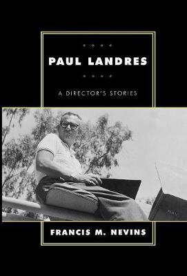 Paul Landres: A Director's Stories - The Scarecrow Filmmakers Series 75 (Hardback)