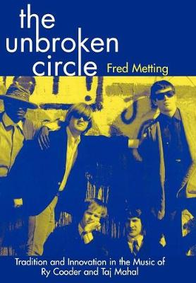 The Unbroken Circle: Tradition and Innovation in the Music of Ry Cooder and Taj Mahal - American Folk Music and Musicians Series 5 (Hardback)