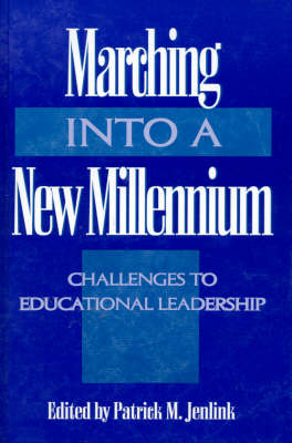 Marching Into a New Millennium: Challenges to Educational Leadership (NCPEA Yearbook 2000) (Hardback)