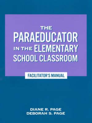 The Paraeducator in the Elementary School Classroom: Facilitator's Manual (Paperback)