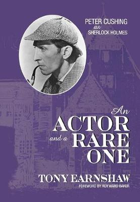 An Actor and a Rare One: Peter Cushing as Sherlock Holmes - The Scarecrow Filmmakers Series 79 (Hardback)