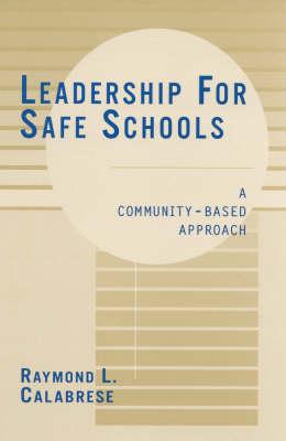 Leadership for Safe Schools: A Community-Based Approach (Hardback)