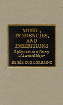 Music, Tendencies, and Inhibitions: Reflections on a Theory of Leonard Meyer (Hardback)