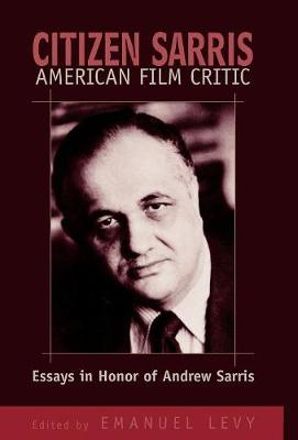 Citizen Sarris, American Film Critic: Essays in Honor of Andrew Sarris (Hardback)