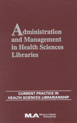 Administration and Management in Health Sciences Libraries: Current Practice in Health Sciences Librarianship - Current Practice in Health Science Librarianship Volume 8 (Hardback)