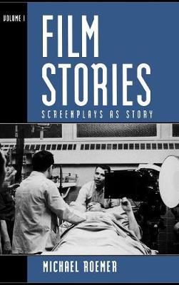 Film Stories: v. 1: Screenplays as Story (Hardback)