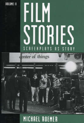 Film Stories: v. 2: Screenplays as Story (Hardback)
